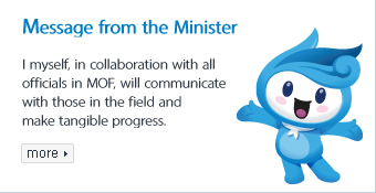 Message from the Minister I myself, in collaboration with all officials in MOF, will communicate with those in the field and make tangible progress. more